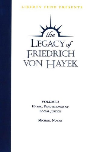 Legacy of Friedrich Von Hayek: Hayek, Practitioner of Social Justice: 3