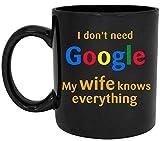 Non ho bisogno di Google My Wife Knows Everything Tazza da caffè in ceramica bianca (11 once) Tazza da tè - Regalo per compleanno, anniversario, San Valentino