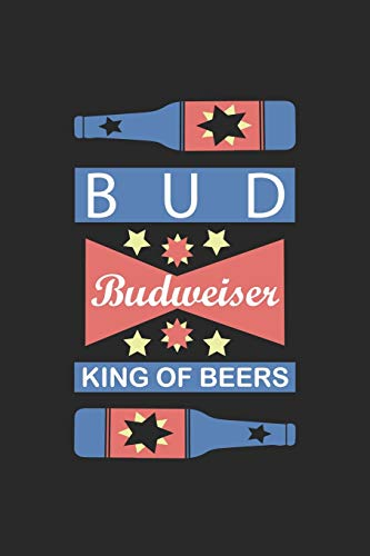Budweiser King Of Beers: My Prayer Journal, Diary Or Notebook For Beer Gift. 110 Story Paper Pages. 6 in x 9 in Cover.