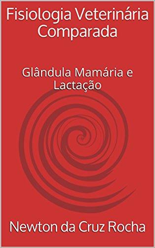 Fisiologia Veterinária Comparada: Glândula Mamária e Lactação
