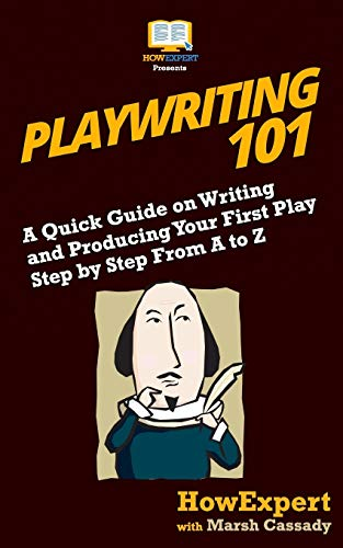 Playwriting 101: A Quick Guide on Writing and Producing Your First Play Step by Step From A to Z