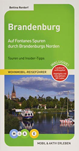 Brandenburg: Auf den Spuren Fontanes durch Brandenburgs Norden (MOBIL & AKTIV ERLEBEN - Wohnmobil-Reiseführer / Touren und Insider-Tipps)