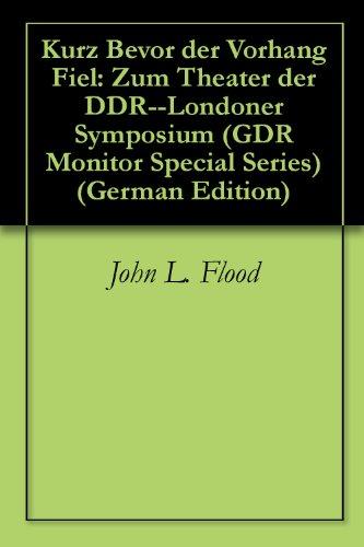 Kurz Bevor der Vorhang Fiel: Zum Theater der DDR--Londoner Symposium (GDR Monitor Special Series) (German Edition)