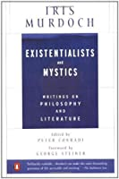 Existentialists and Mystics: Writings on Philosophy and Literature by Iris Murdoch(1999-07-01)