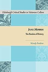 Jane Morris: The Burden of History (Edinburgh Critical Studies in Victorian Culture) Hardcover