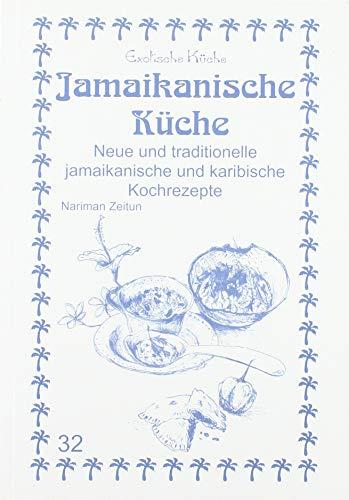 Jamaikanische Küche: Neue und traditionelle jamaikanische und karibische Kochrezepte (Exotische Küche)