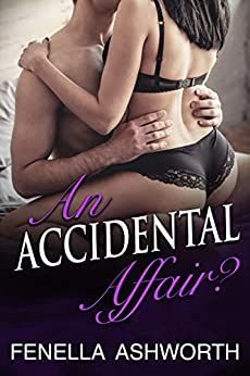 An Accidental Affair?: A hot, steamy tale of lust; perfect for anyone who's ever encountered the right man, at the wrong time... (Forbidden Desires Series Book 3) by [Fenella Ashworth]
