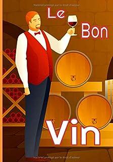 Le bon vin: Grand livret pour les amateurs de bon vins. Noter toutes les..