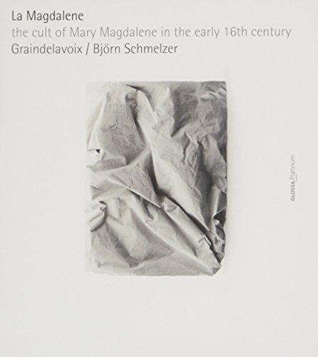La Magdalene - Der Kult um Maria Magdalena im frühen 16. Jahrhundert