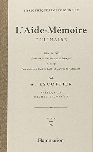 L'aide memoire culinaireL'Aide-Mémoire culinaire: suivi de Étude sur les vins français et étrangers à l'usage des cuisiniers, matîtres d'hôtel et garçons de restaurant (Cuisine et gastronomie)