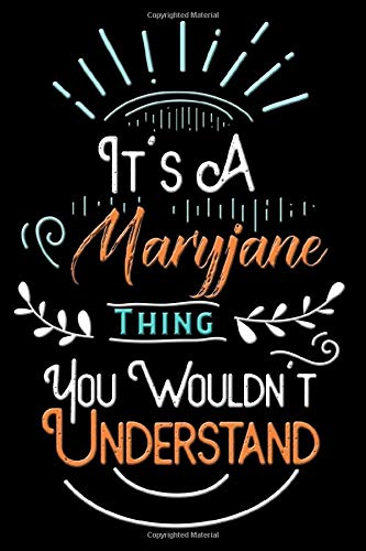 It's A Maryjane Thing You Wouldn't Understand: Lined Writing Notebook with Personalized Name For Girls Named Maryjane / 120 Pages