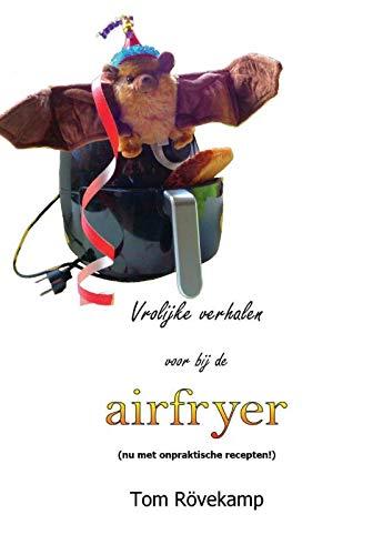 Vrolijke verhalen voor bij de airfryer: (nu met onpraktische recepten!)