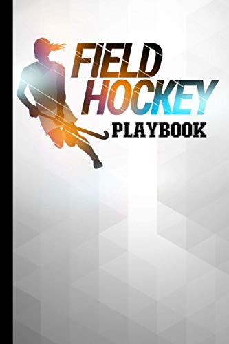 Field Hockey Coaching Playbook: 100 Blank Field Hockey Field Diagrams Notebook For Trainings, Winning Plays, Drills, Planning Tactics and Strategies - Gifts for Field Hockey Coaches & Players