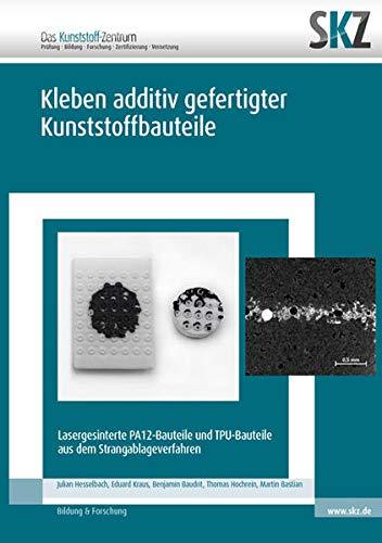 Kleben additiv gefertigter Kunststoffbauteile: Lasergesinterte PA12-Bauteile und TPU-Bauteile aus dem Strangablageverfahren (SKZ – Forschung und Entwicklung)
