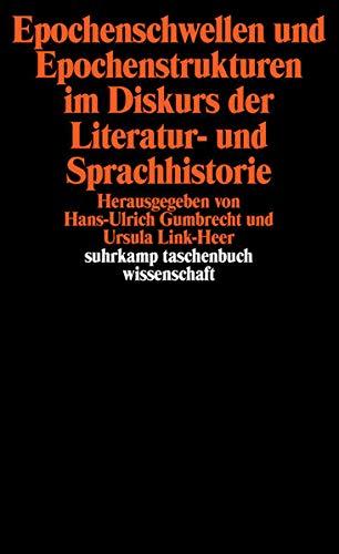 Epochenschwellen und Epochenstrukturen im Diskurs der Literatur- und Sprachhistorie (suhrkamp taschenbuch wissenschaft)