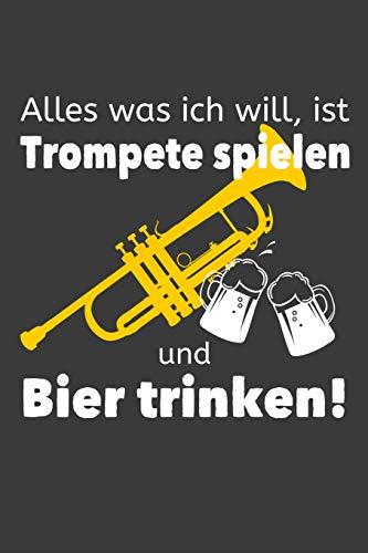 Alles was ich will, ist Trompete spielen und Bier trinken!: Liniertes DinA 5 Notizbuch für Musikerinnen und Musiker Musik Notizheft