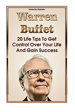 Warren Buffett: 20 Life Tips To Get Control Over Your Life And Gain Success: (Warren Buffet Biography, Business Success, The Essays of Warren ... The Intelligent Investor, Security Analysis)
