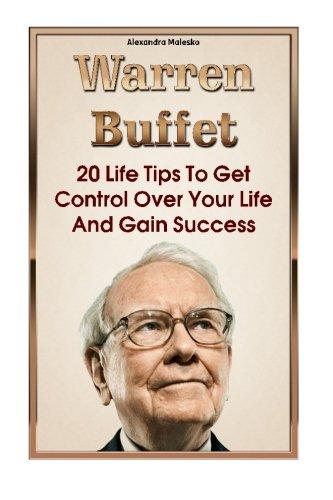 Warren Buffett: 20 Life Tips To Get Control Over Your Life And Gain Success: (Warren Buffet Biography, Business Success, The Essays of Warren ... The Intelligent Investor, Security Analysis)