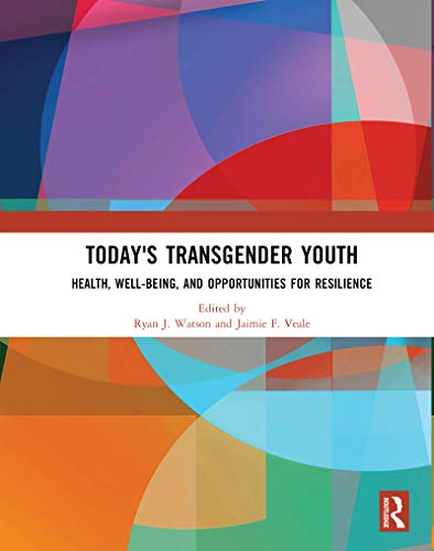 Today's Transgender Youth: Health, Well-being, and Opportunities for Resilience