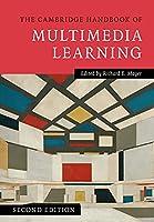 The Cambridge Handbook of Multimedia Learning (Cambridge Handbooks in Psychology)
