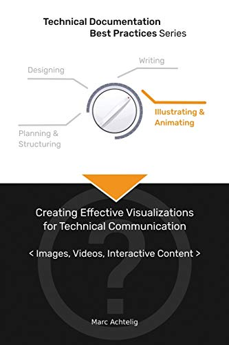 Compare Textbook Prices for Technical Documentation Best Practices - Creating Effective Visualizations for Technical Communication: Images, Videos, Interactive Content  ISBN 9783943860108 by Achtelig, Marc