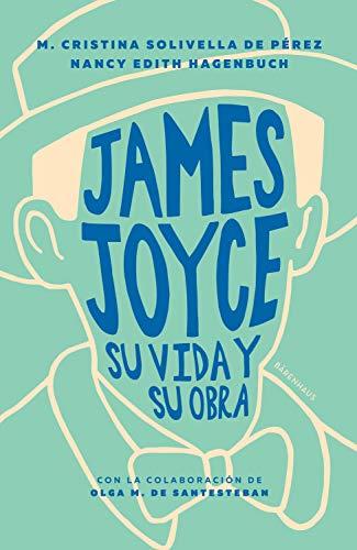 James Joyce: Su vida y su obra (Spanish Edition)