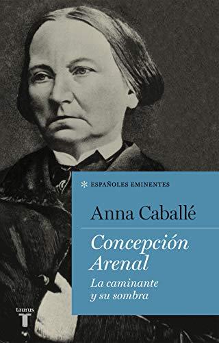 Concepción Arenal: La caminante y su sombra (Españoles Eminentes)