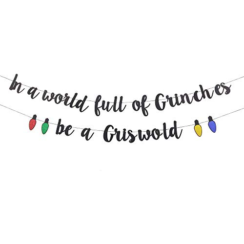 In A World Full of Grinches Be A Griswold Banner, Ugly Christmas Sweater Party Banner, Funny Christmas Decorations Banner, Christmas Vacation Decorations,Christmas Holiday Decorations Xmas Decorations