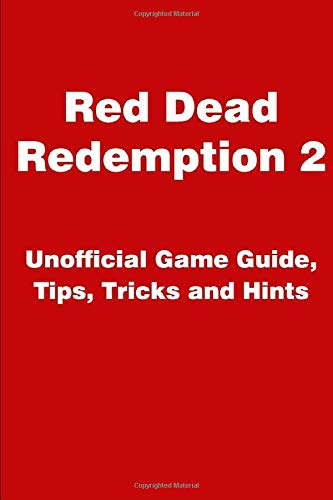 Red Dead Redemption 2 - Unofficial Game Guide, Tips, Tricks and Hints