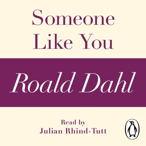 Someone Like You (A Roald Dahl Short Story)                   By:                                                                                                                                 Roald Dahl                               Narrated by:                                                                                                                                 Julian Rhind-Tutt                      Length: 18 mins     Not rated yet     Overall 0.0
