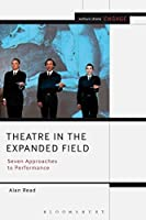 Theatre in the Expanded Field: Seven Approaches to Performance (Methuen Drama Engage)