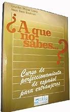 A QUE NO SABES…? Curso de perfeccionamiento de castellano para extranjeros. Libro del Alumno + Clave. (2 volúmenes)