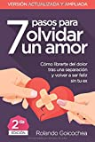 7 Pasos para Olvidar un Amor (Segunda Edicion): Cómo librarte del dolor tras una separación y volver a ser feliz sin tu ex (Spanish Edition)