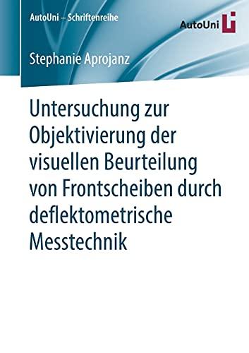 Untersuchung zur Objektivierung der visuellen Beurteilung von Frontscheiben durch deflektometrische Messtechnik (AutoUni – Schriftenreihe, Band 134)
