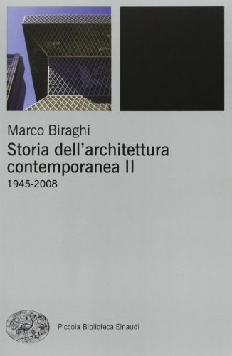 Storia dell'architettura contemporanea. Ediz. illustrata. 1945-2008 (Vol. 2)