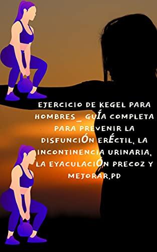 EJERCICIO DE KEGEL PARA HOMBRES_ Guía completa para prevenir la disfunción eréctil, la incontinencia urinaria, la eyaculación precoz y mejorar.PD