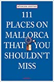 111 Places in Mallorca that you shouldn't miss (111 Orte ...)