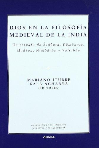Dios en la filosofía medieval de la India: Un estudio de Sankara, Ramanuja, Madhva, Nimbarka y Vallabha (Colección de pensamiento medieval y renacentista)