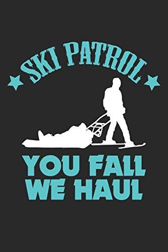 Ski Patrol You Fall We Haul: Lustige Skipatrouille Spruch Notizbuch liniert DIN A5 - 120 Seiten für Notizen, Zeichnungen, Formeln | Organizer Schreibheft Planer Tagebuch