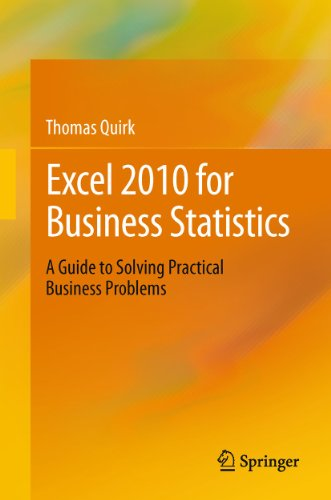Excel 2010 for Business Statistics: A Guide to Solving Practical Business Problems