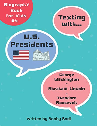 Texting with U.S. Presidents: George Washington, Abraham Lincoln, and Theodore Roosevelt Biography Book for Kids (Texting with History Collection)