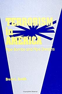 Terrorism in America: Pipe Bombs and Pipe Dreams (SUNY series in New Directions in Crime and Justice Studies)