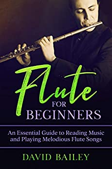 Flute for Beginners: An Essential Guide to Reading Music and Playing Melodious Flute Songs by [David  Bailey]