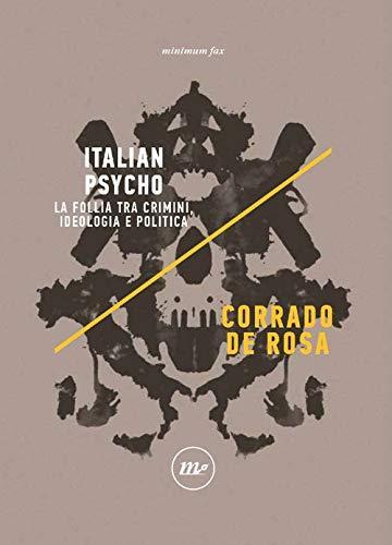 Italian Psycho. La follia tra crimini, ideologia e politica