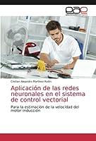 Aplicación de las redes neuronales en el sistema de control vectorial: Para la estimación de la velocidad del motor inducción