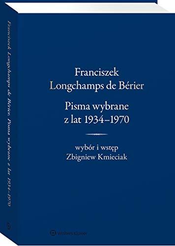 Franciszek Longchamps de Bérier: Pisma wybrane z lat 1934-1970. Wybór i wstęp Zbigniew Kmieciak