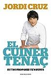 El cuiner tenaç: Si t'ho proposes, te'n surts (Catalan Edit
