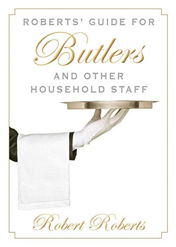 Roberts' Guide for Butlers and Other Household Staff (English Edition)
