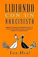 Lidiando con un Narcisista: Comprenda el Narcisismo, Cómo Detectarlo y Evitar a las Personas con Personalidades Narcisistas, Desarmarlas y convertirse en la Pesadilla Narcisista