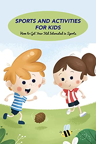 Sports and Activities for Kids: How to Get Your Kid Interested in Sports: Kids In Sports (English Edition)